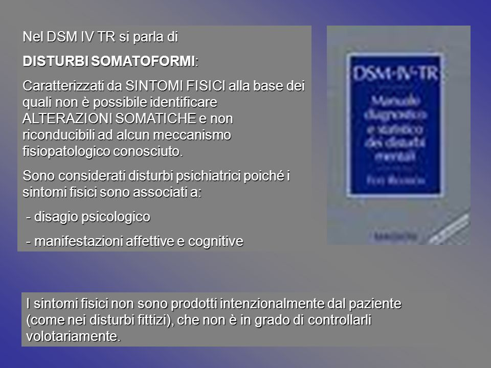 Nel DSM IV TR si parla diDISTURBI SOMATOFORMI: