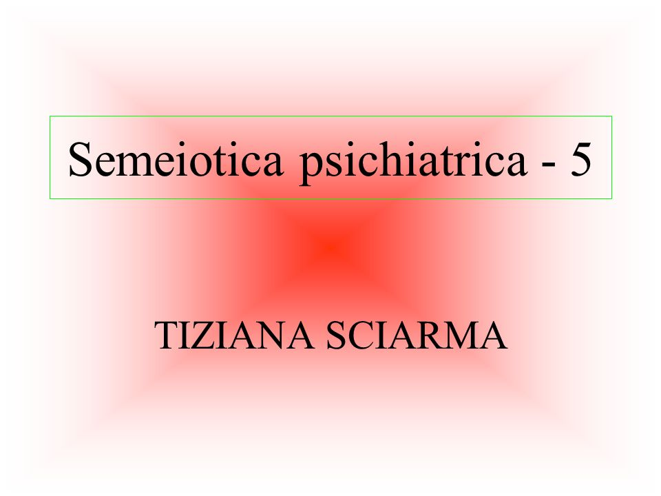Semeiotica psichiatrica - 5