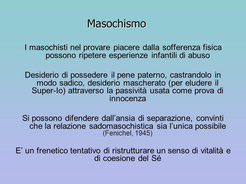 Masochismo I masochisti nel provare piacere dalla sofferenza fisica possono ripetere esperienze infantili di abuso.