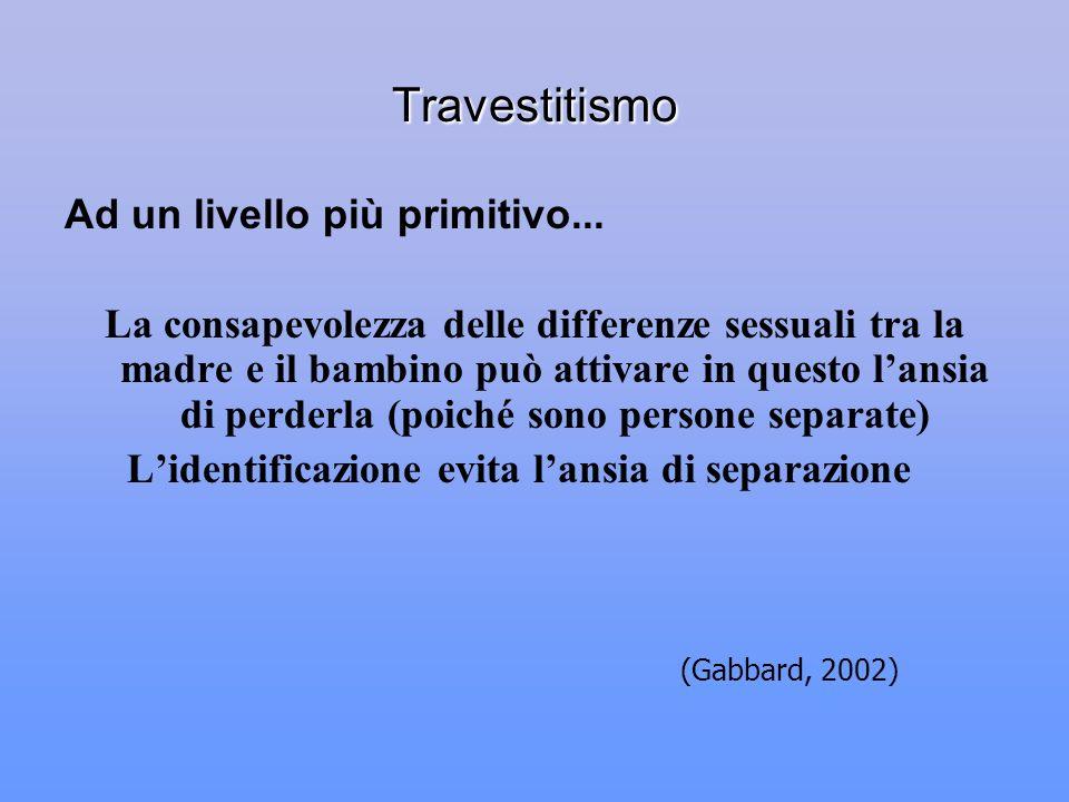 Travestitismo Ad un livello più primitivo...