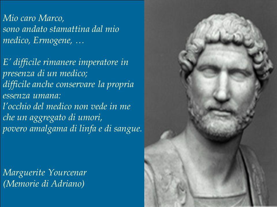 Mio caro Marco, sono andato stamattina dal mio medico, Ermogene, … E' difficile rimanere imperatore in presenza di un medico;