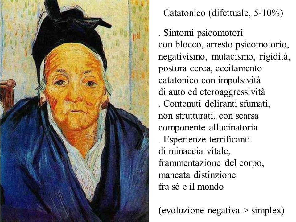 Catatonico (difettuale, 5-10%)