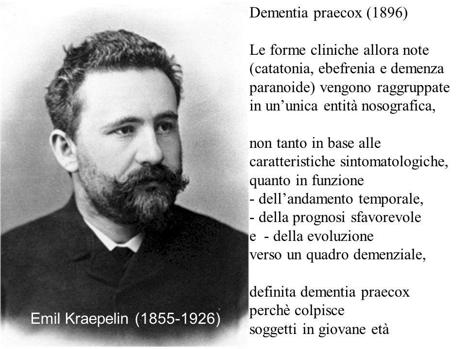 Dementia praecox (1896)Le forme cliniche allora note (catatonia, ebefrenia e demenza. paranoide) vengono raggruppate in un'unica entità nosografica,