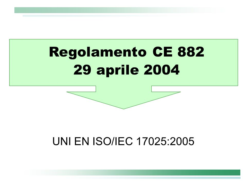 Regolamento CE 882 29 aprile 2004 UNI EN ISO/IEC 17025:2005