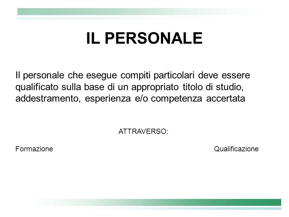 IL PERSONALE Il personale che esegue compiti particolari deve essere qualificato sulla base di un appropriato titolo di studio,