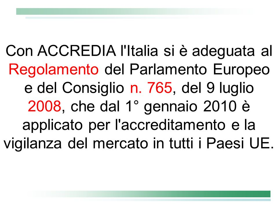 Con ACCREDIA l Italia si è adeguata al Regolamento del Parlamento Europeo e del Consiglio n.