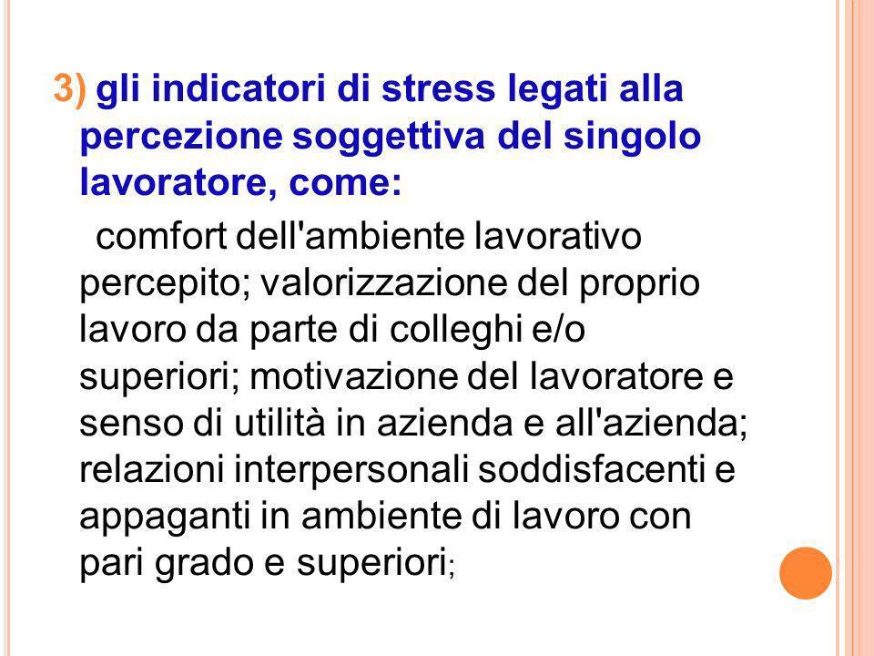 3) gli indicatori di stress legati alla percezione soggettiva del singolo lavoratore, come: