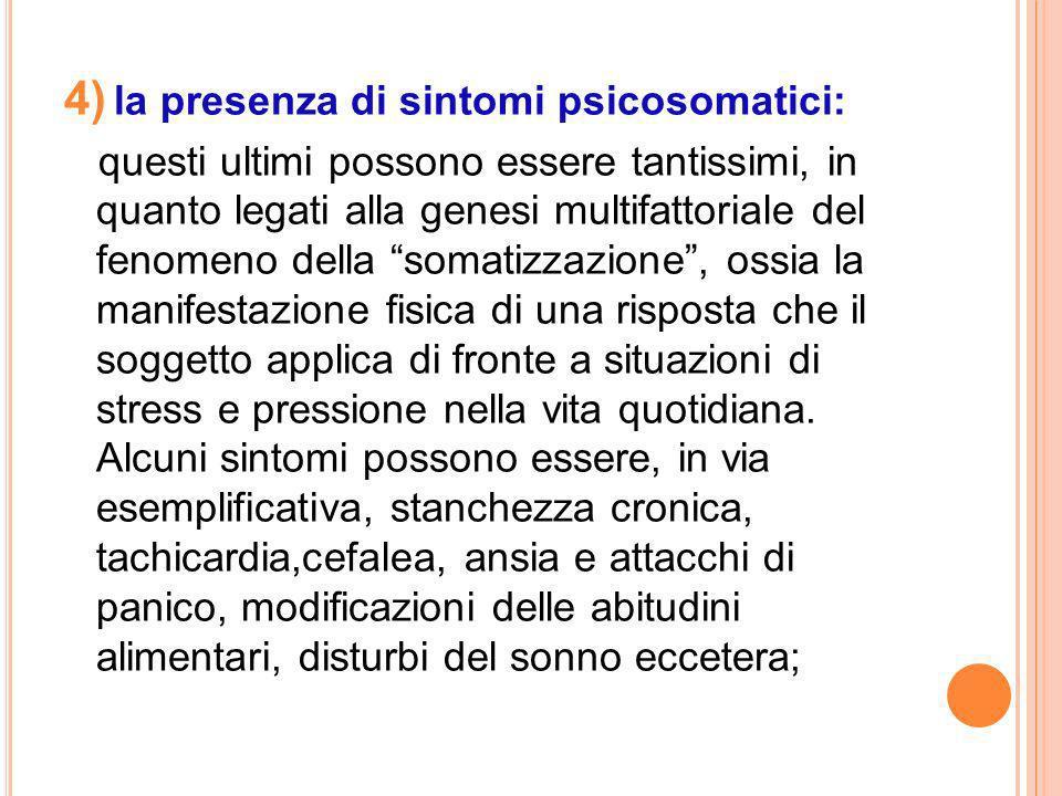 4) la presenza di sintomi psicosomatici:
