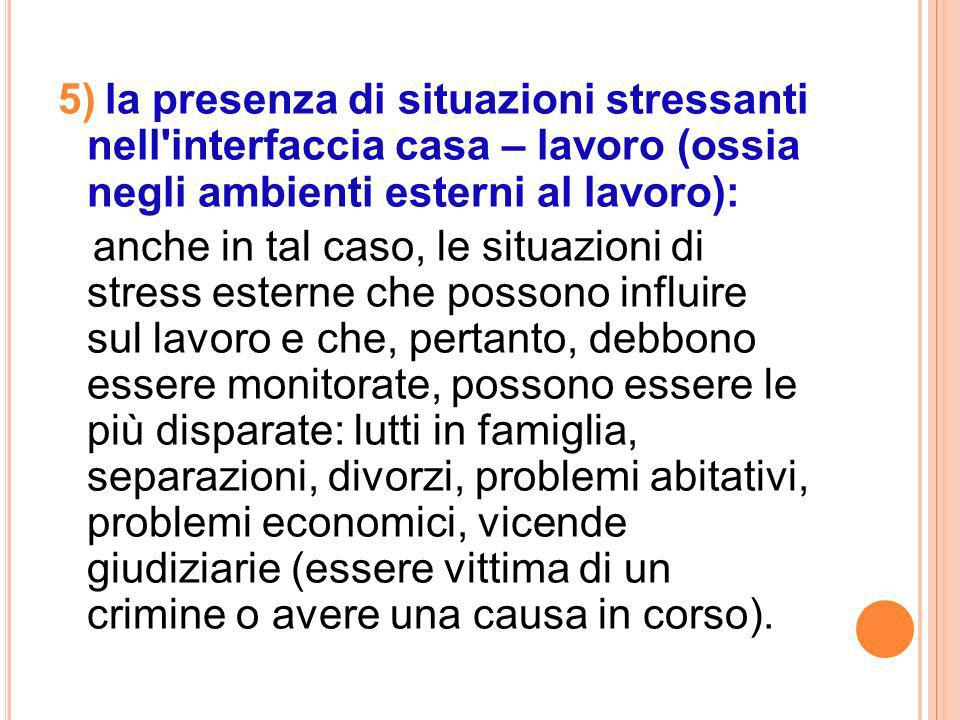 5) la presenza di situazioni stressanti nell interfaccia casa – lavoro (ossia negli ambienti esterni al lavoro):