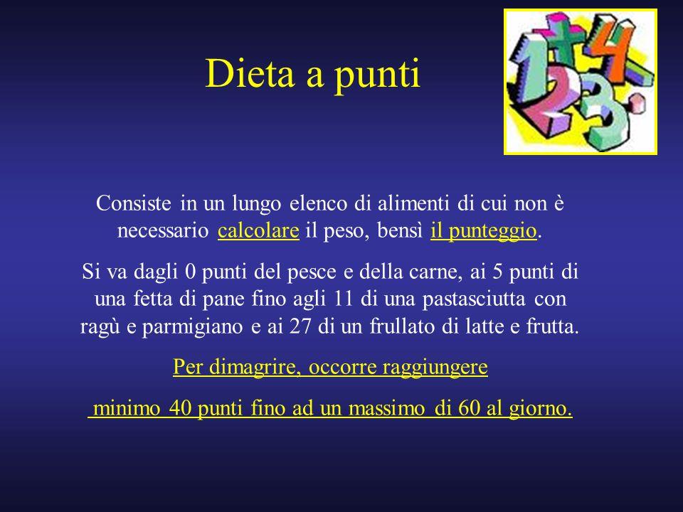 Dieta a punti Consiste in un lungo elenco di alimenti di cui non è necessario calcolare il peso, bensì il punteggio.