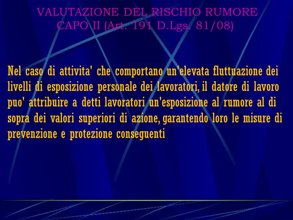 VALUTAZIONE DEL RISCHIO RUMORE CAPO II (Art. 191 D.Lgs. 81/08)