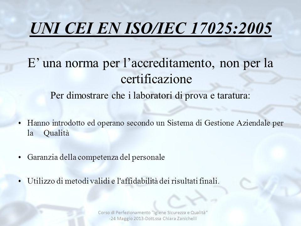 UNI CEI EN ISO/IEC 17025:2005 E' una norma per l'accreditamento, non per la certificazione. Per dimostrare che i laboratori di prova e taratura: