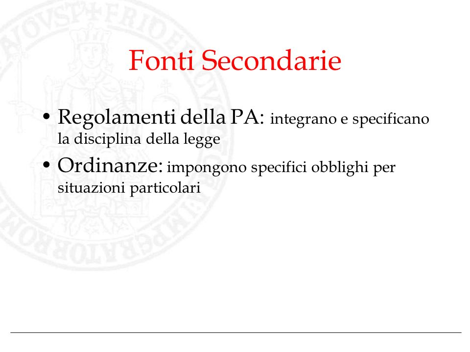 Fonti SecondarieRegolamenti della PA: integrano e specificano la disciplina della legge.
