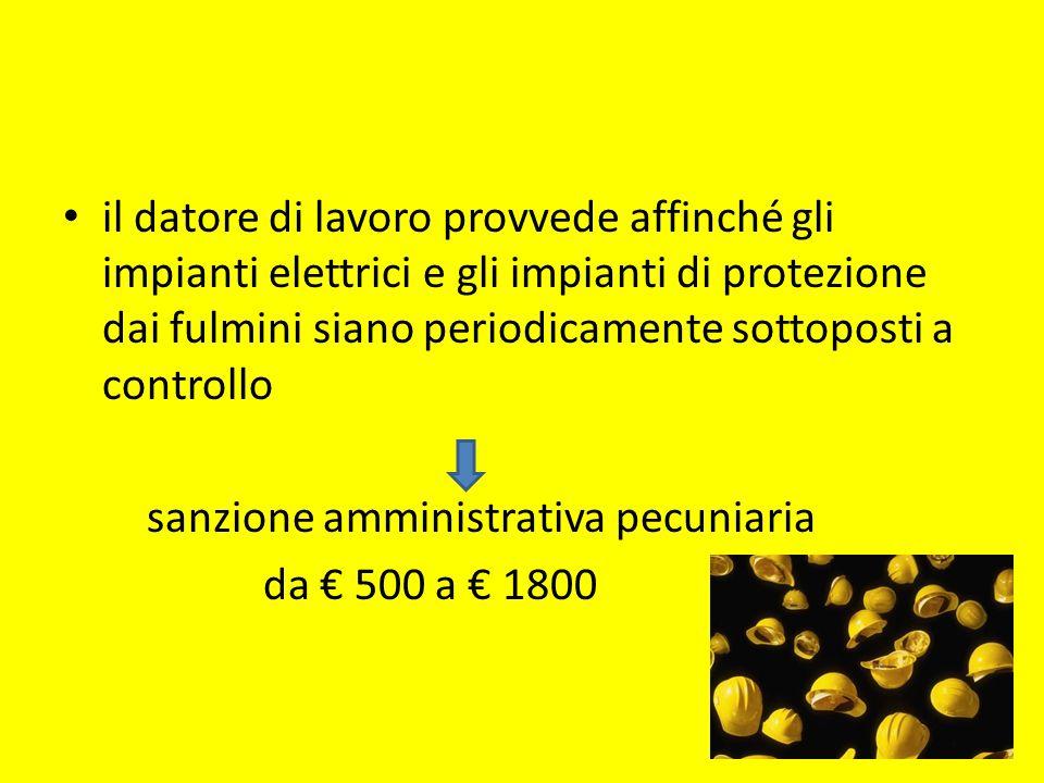 il datore di lavoro provvede affinché gli impianti elettrici e gli impianti di protezione dai fulmini siano periodicamente sottoposti a controllo
