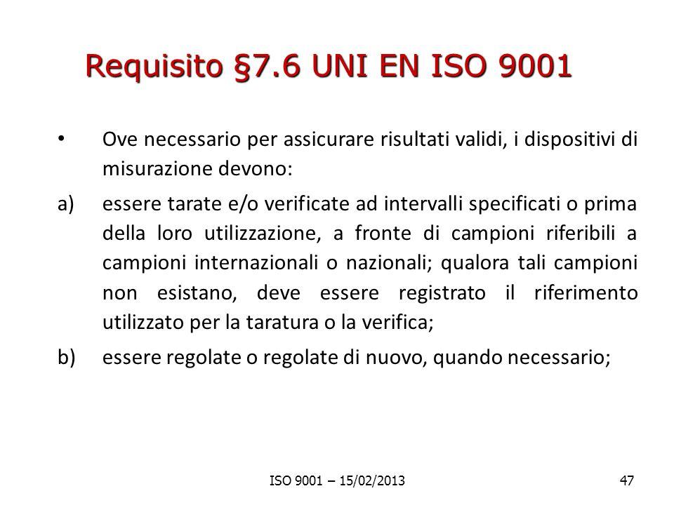 Requisito §7.6 UNI EN ISO 9001 Ove necessario per assicurare risultati validi, i dispositivi di misurazione devono: