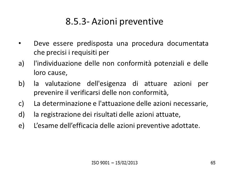 8.5.3- Azioni preventive Deve essere predisposta una procedura documentata che precisi i requisiti per.