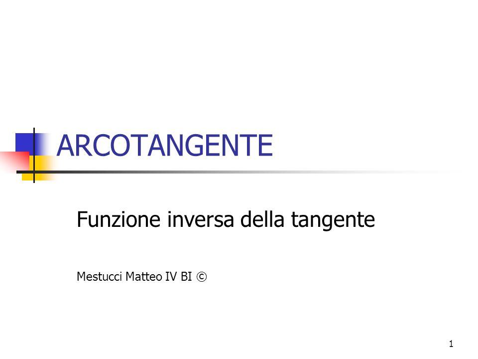 Funzione inversa della tangente Mestucci Matteo IV BI ©
