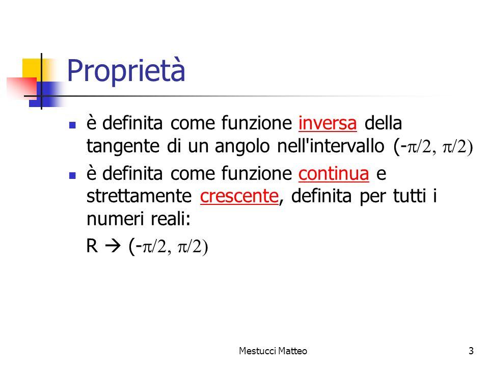 Proprietà è definita come funzione inversa della tangente di un angolo nell intervallo (-p/2, p/2)