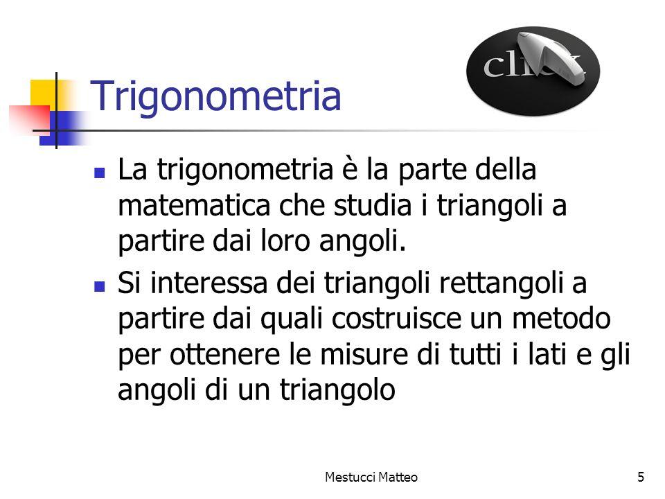 Trigonometria La trigonometria è la parte della matematica che studia i triangoli a partire dai loro angoli.