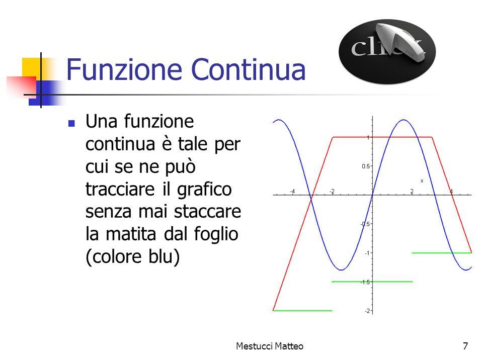 Funzione ContinuaUna funzione continua è tale per cui se ne può tracciare il grafico senza mai staccare la matita dal foglio (colore blu)