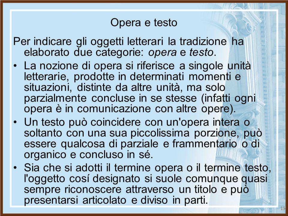 Opera e testo Per indicare gli oggetti letterari la tradizione ha elaborato due categorie: opera e testo.