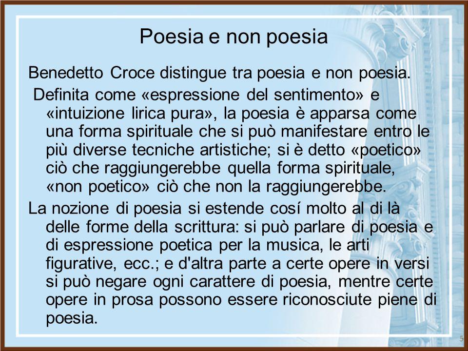 Poesia e non poesia Benedetto Croce distingue tra poesia e non poesia.