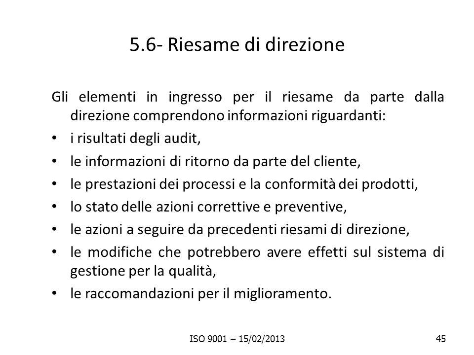 5.6- Riesame di direzione Gli elementi in ingresso per il riesame da parte dalla direzione comprendono informazioni riguardanti: