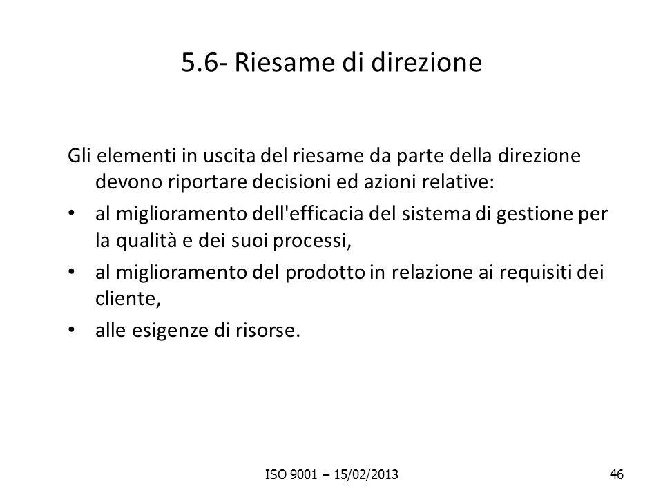 5.6- Riesame di direzione Gli elementi in uscita del riesame da parte della direzione devono riportare decisioni ed azioni relative: