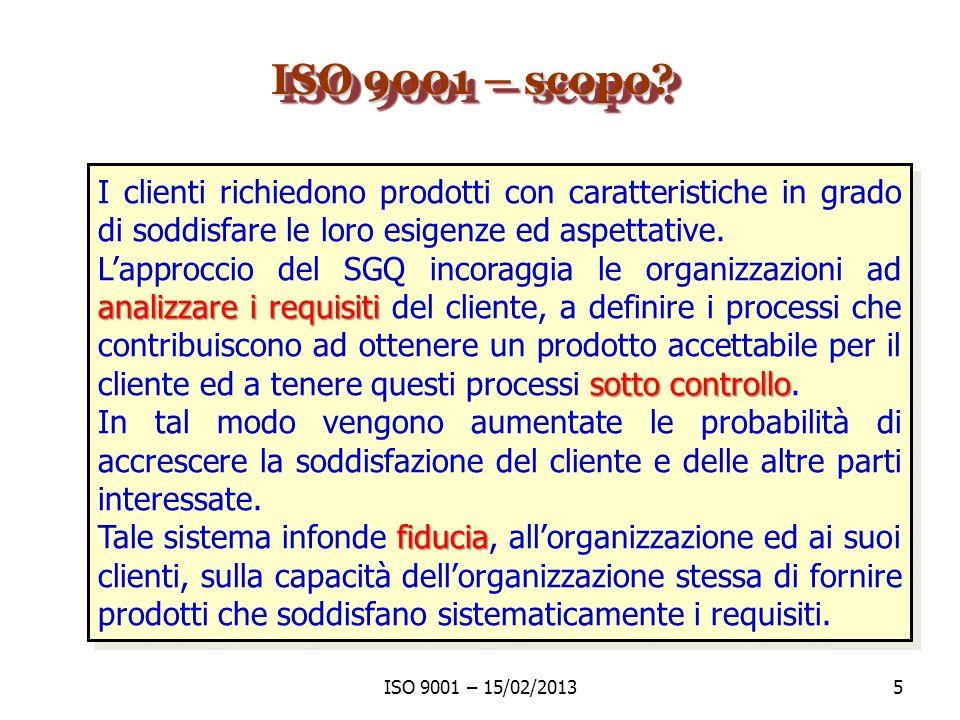 ISO 9001 – scopo I clienti richiedono prodotti con caratteristiche in grado di soddisfare le loro esigenze ed aspettative.