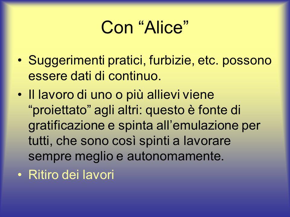 Con Alice Suggerimenti pratici, furbizie, etc. possono essere dati di continuo.