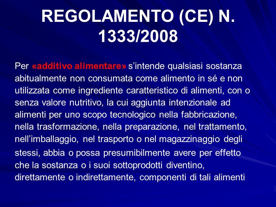 REGOLAMENTO (CE) N. 1333/2008 Per «additivo alimentare» s'intende qualsiasi sostanza. abitualmente non consumata come alimento in sé e non.