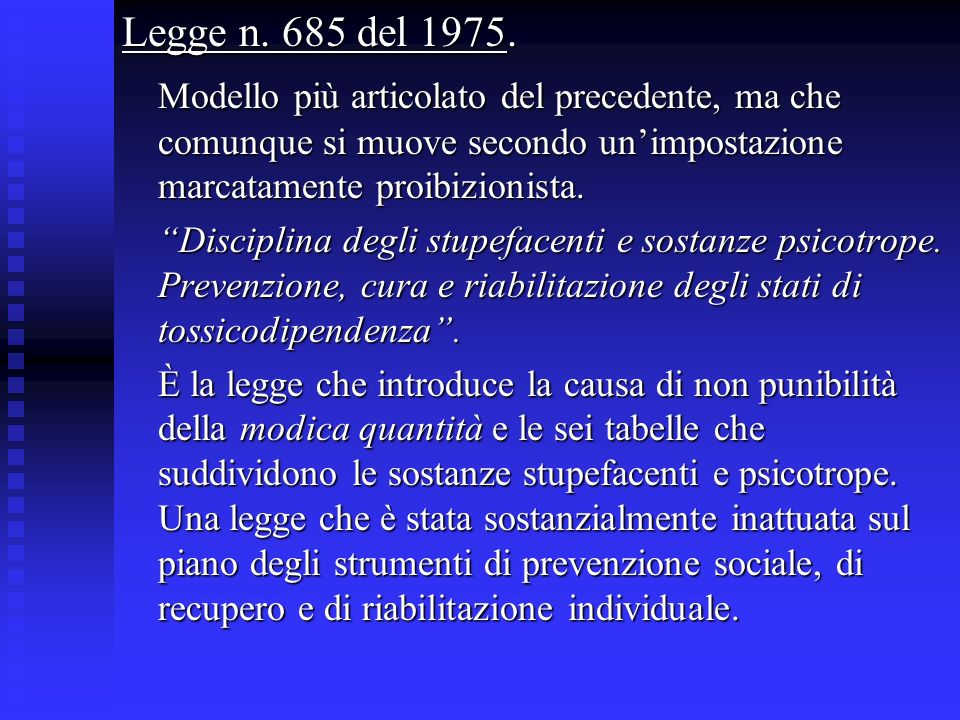 Legge n. 685 del 1975. Modello più articolato del precedente, ma che comunque si muove secondo un'impostazione marcatamente proibizionista.