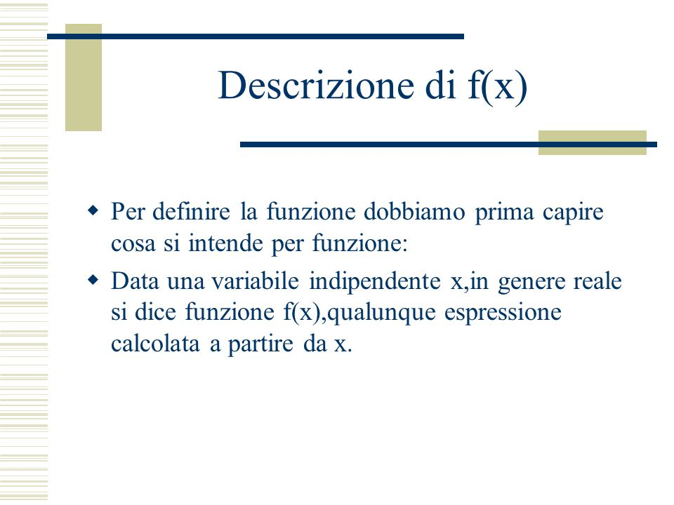 Descrizione di f(x) Per definire la funzione dobbiamo prima capire cosa si intende per funzione: