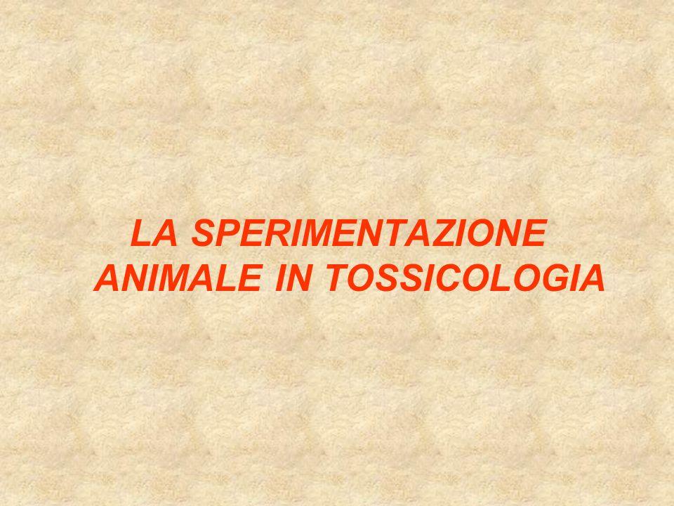 LA SPERIMENTAZIONE ANIMALE IN TOSSICOLOGIA