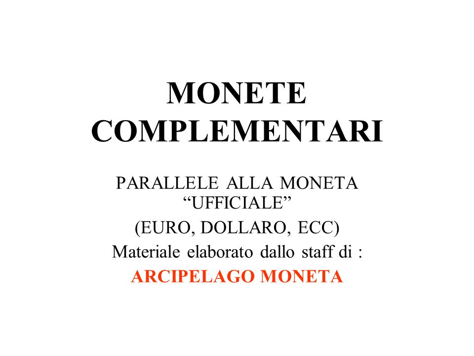 MONETE COMPLEMENTARI PARALLELE ALLA MONETA UFFICIALE