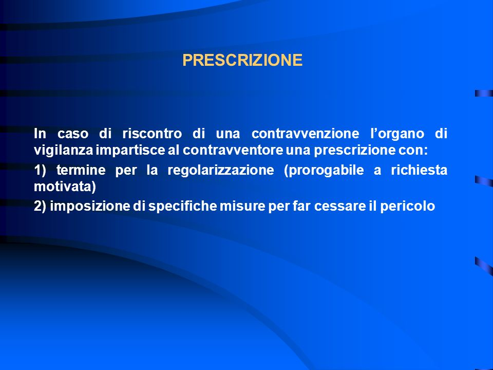 PRESCRIZIONE In caso di riscontro di una contravvenzione l'organo di vigilanza impartisce al contravventore una prescrizione con: