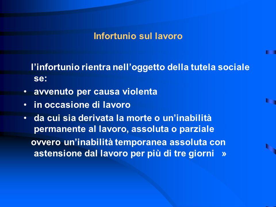 Infortunio sul lavoro l'infortunio rientra nell'oggetto della tutela sociale se: avvenuto per causa violenta.