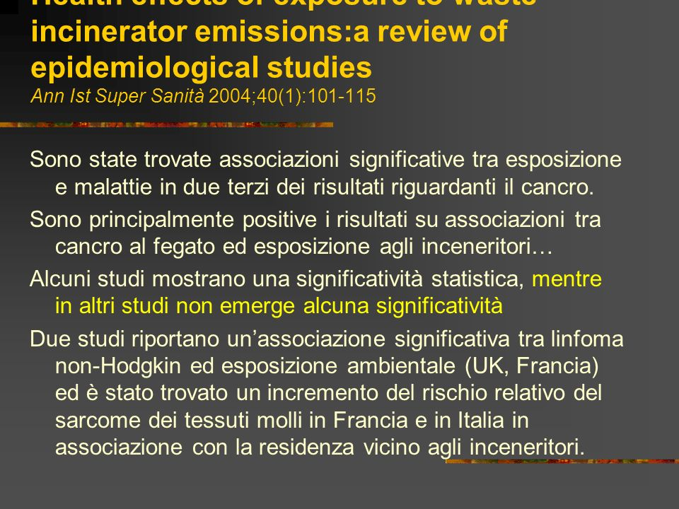 Health effects of exposure to waste incinerator emissions:a review of epidemiological studies Ann Ist Super Sanità 2004;40(1):