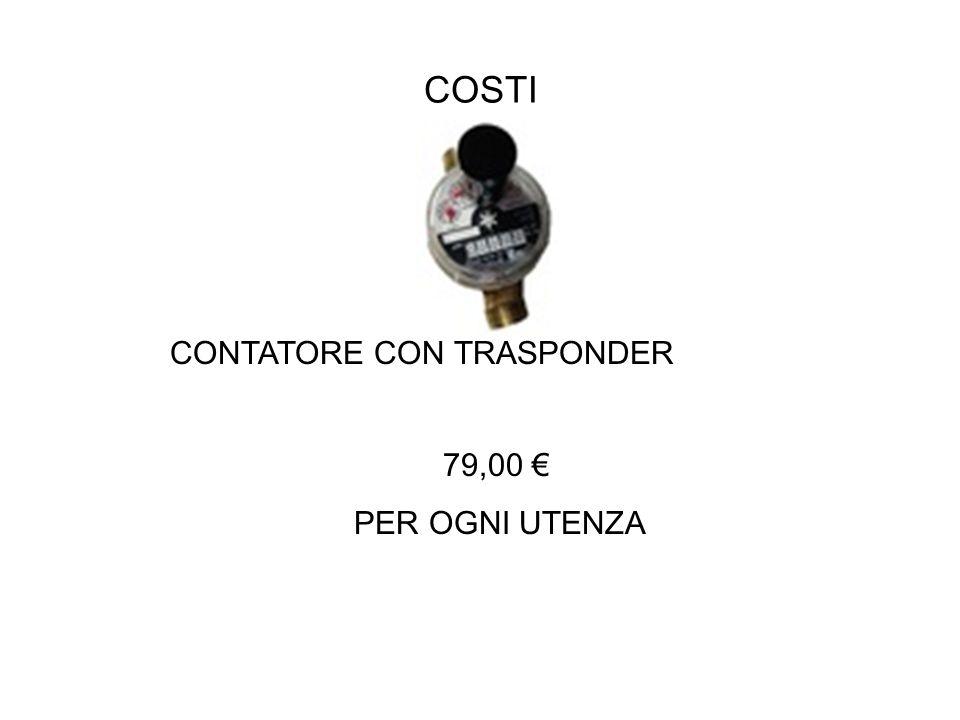 COSTI CONTATORE CON TRASPONDER 79,00 € PER OGNI UTENZA