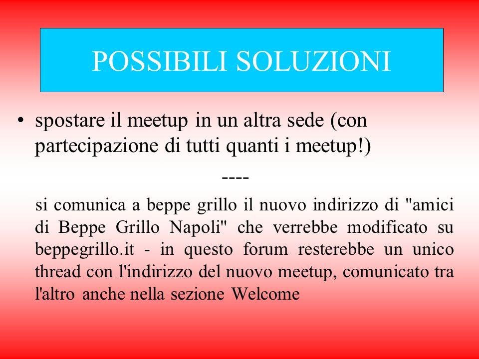 POSSIBILI SOLUZIONI spostare il meetup in un altra sede (con partecipazione di tutti quanti i meetup!)