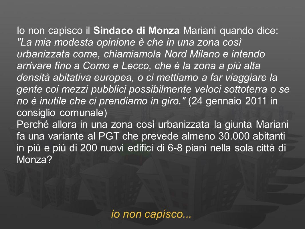 Io non capisco il Sindaco di Monza Mariani quando dice: