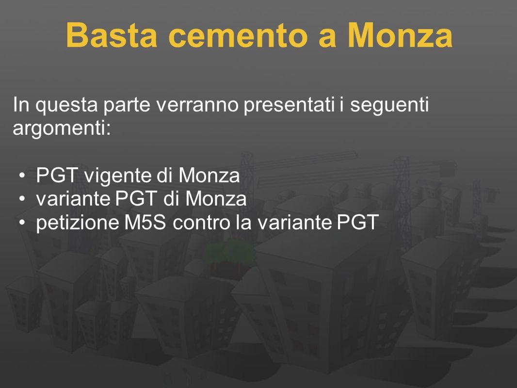 Basta cemento a Monza In questa parte verranno presentati i seguenti argomenti: PGT vigente di Monza.