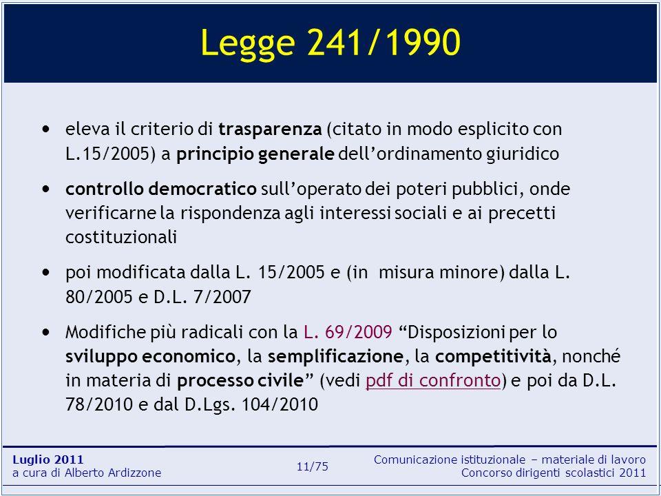 Legge 241/1990eleva il criterio di trasparenza (citato in modo esplicito con L.15/2005) a principio generale dell'ordinamento giuridico.