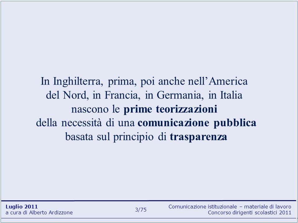 In Inghilterra, prima, poi anche nell'America del Nord, in Francia, in Germania, in Italia nascono le prime teorizzazioni della necessità di una comunicazione pubblica basata sul principio di trasparenza