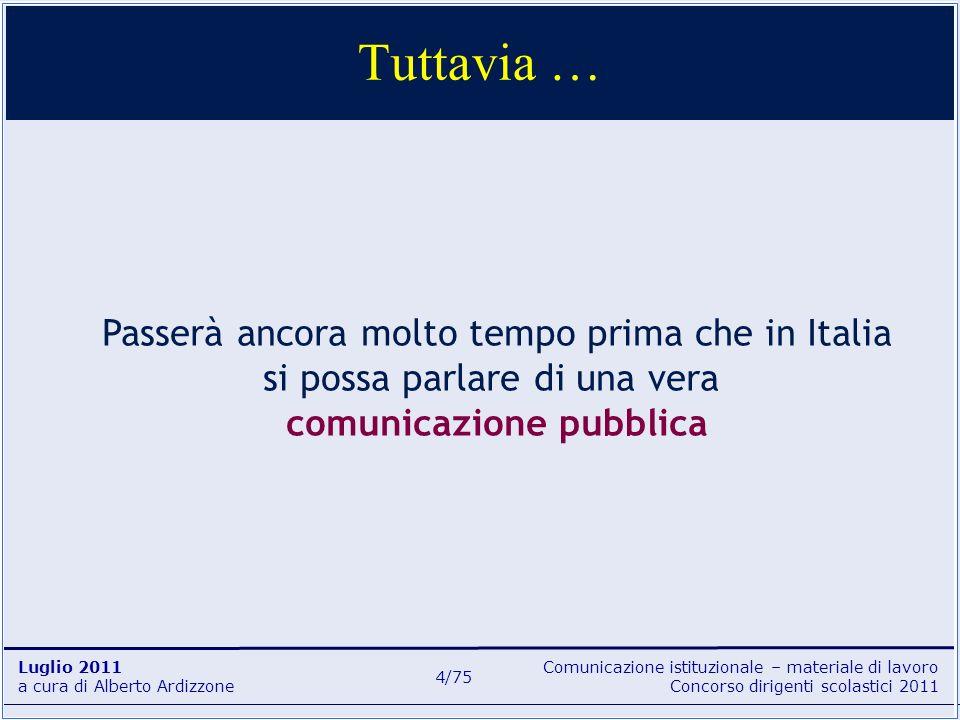 Tuttavia …Passerà ancora molto tempo prima che in Italia si possa parlare di una vera comunicazione pubblica.