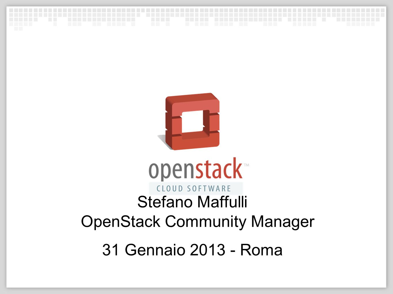 Stefano Maffulli OpenStack Community Manager 31 Gennaio 2013 - Roma