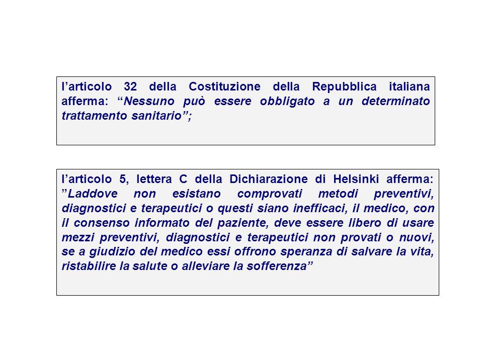 l'articolo 32 della Costituzione della Repubblica italiana afferma: Nessuno può essere obbligato a un determinato trattamento sanitario ;