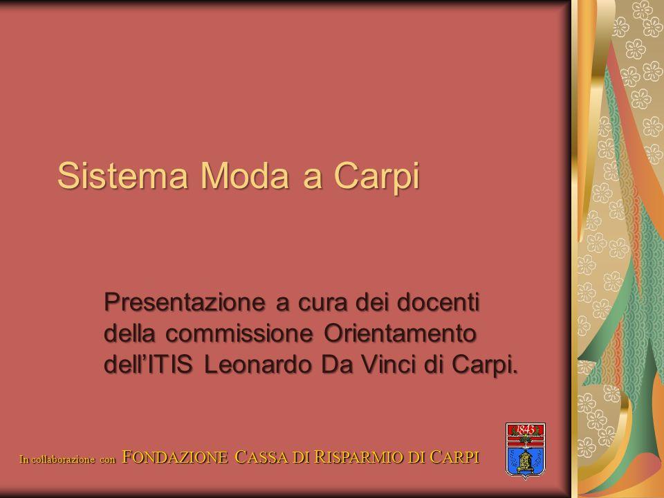 Sistema Moda a Carpi Presentazione a cura dei docenti della commissione Orientamento dell'ITIS Leonardo Da Vinci di Carpi.