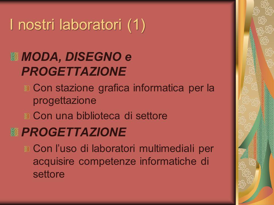 I nostri laboratori (1) MODA, DISEGNO e PROGETTAZIONE PROGETTAZIONE