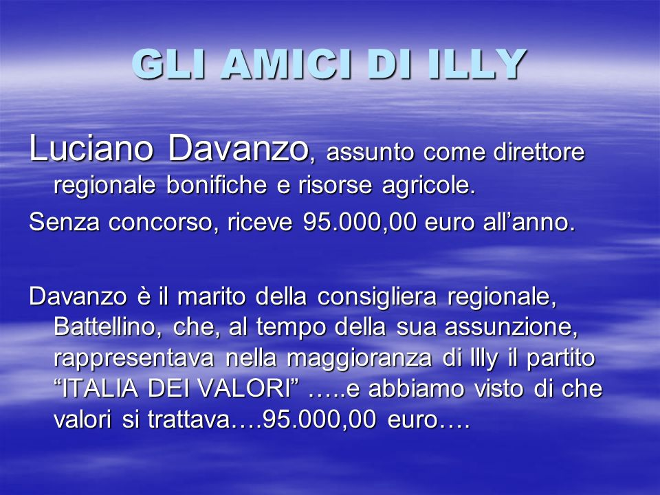 GLI AMICI DI ILLY Luciano Davanzo, assunto come direttore regionale bonifiche e risorse agricole. Senza concorso, riceve 95.000,00 euro all'anno.